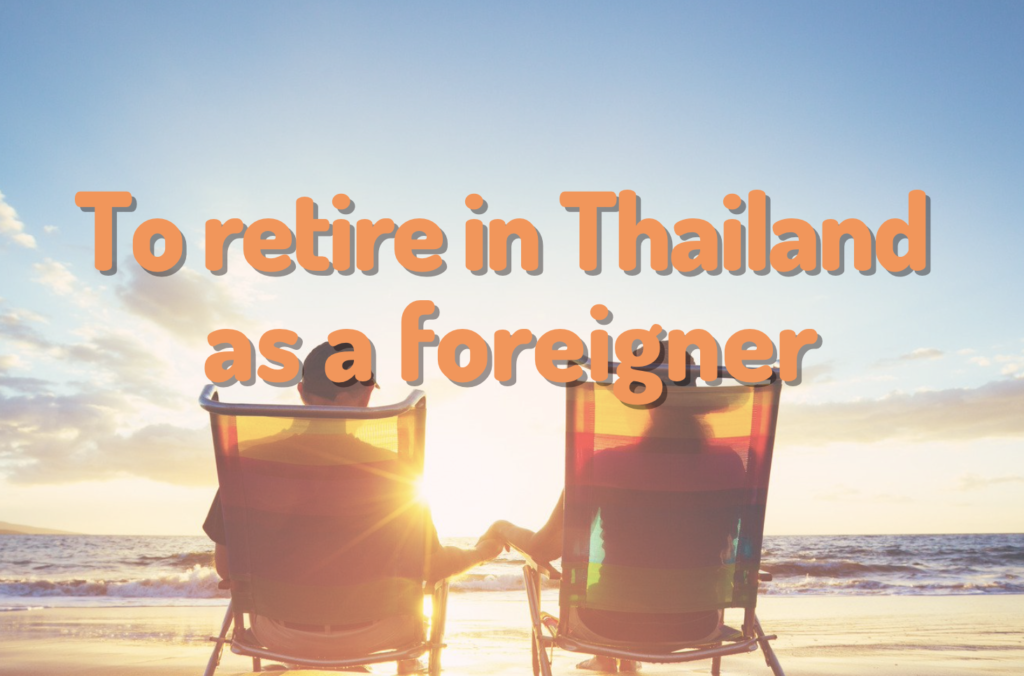 To retire in Thailand as a foreigner